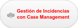 Gestión de Incidencias  con Case Management
